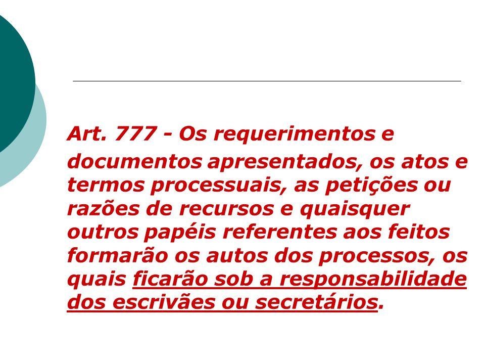 Art. 777 - Os requerimentos e documentos apresentados, os atos e termos processuais, as petições ou razões de recursos e quaisquer outros papéis refer