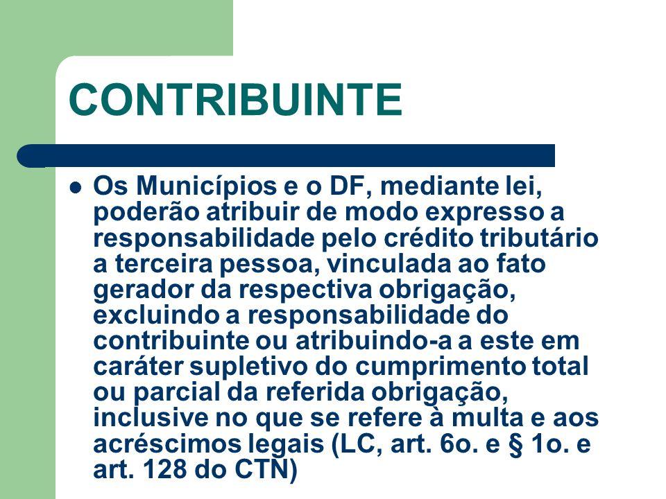 CONTRIBUINTE Os Municípios e o DF, mediante lei, poderão atribuir de modo expresso a responsabilidade pelo crédito tributário a terceira pessoa, vincu