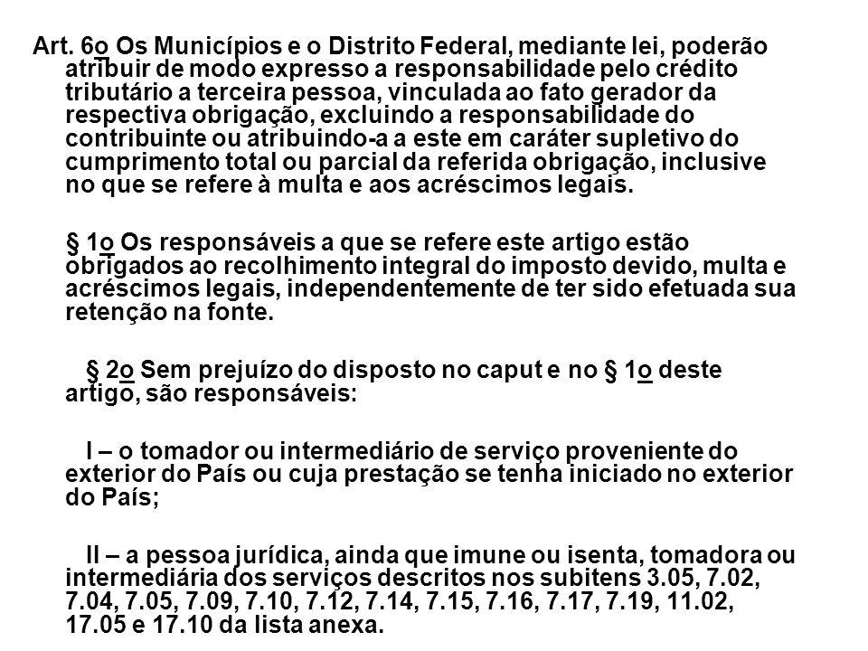 Art. 6o Os Municípios e o Distrito Federal, mediante lei, poderão atribuir de modo expresso a responsabilidade pelo crédito tributário a terceira pess