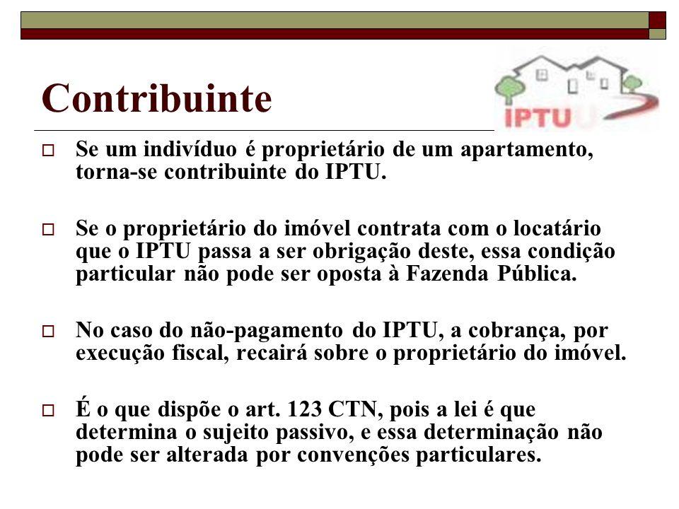 Contribuinte Se um indivíduo é proprietário de um apartamento, torna-se contribuinte do IPTU.