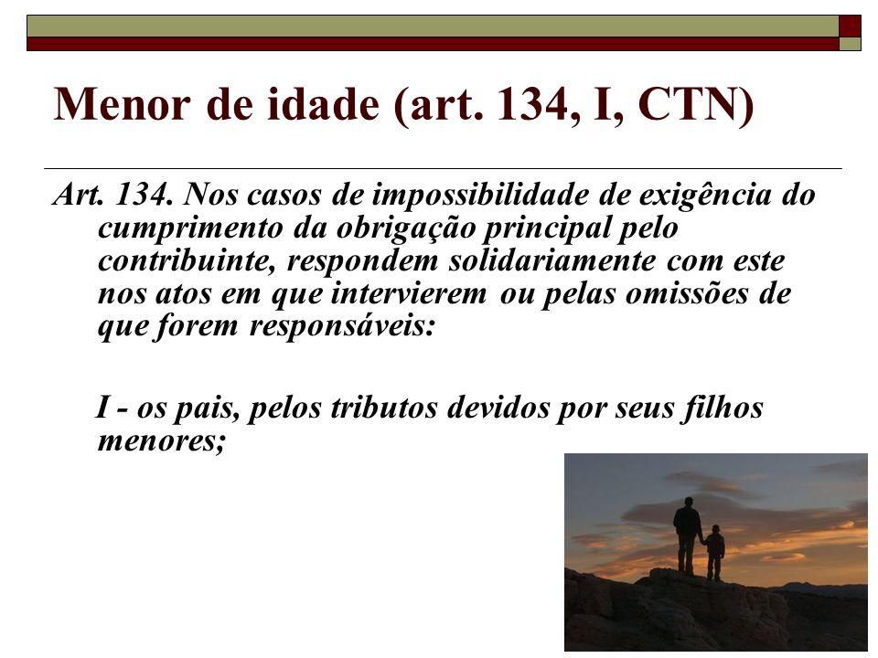 Menor de idade (art.134, I, CTN) Art. 134.