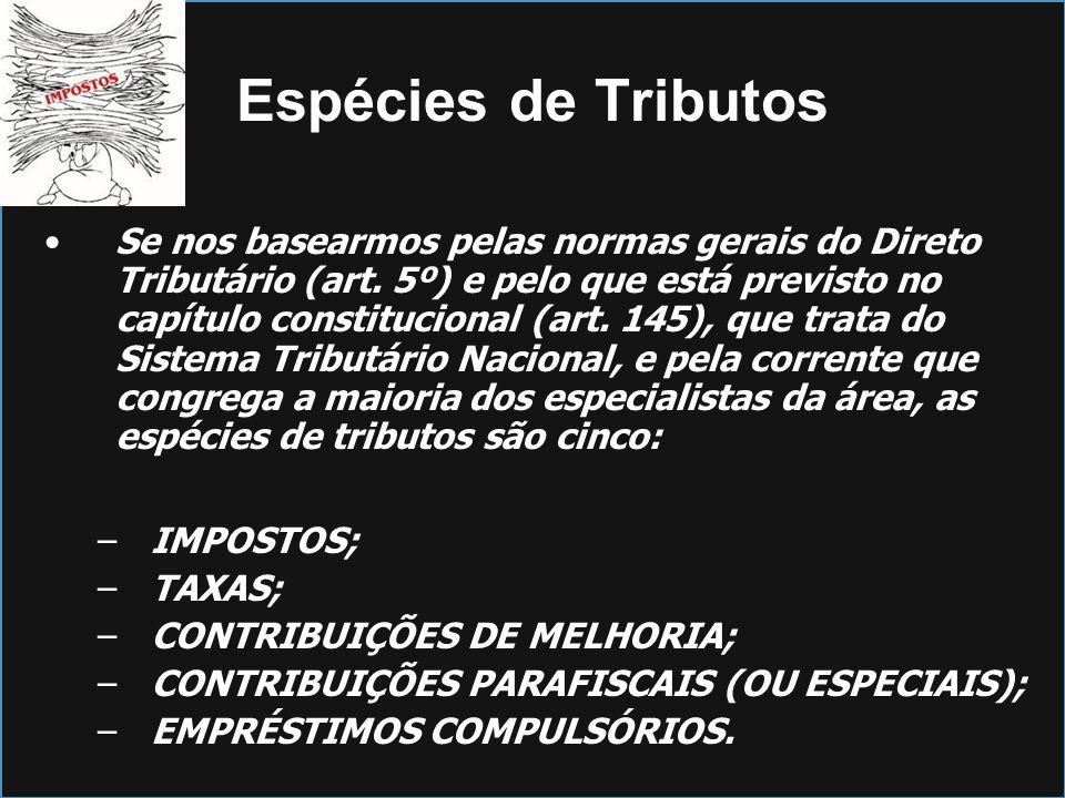 Espécies de Tributos Se nos basearmos pelas normas gerais do Direto Tributário (art. 5º) e pelo que está previsto no capítulo constitucional (art. 145