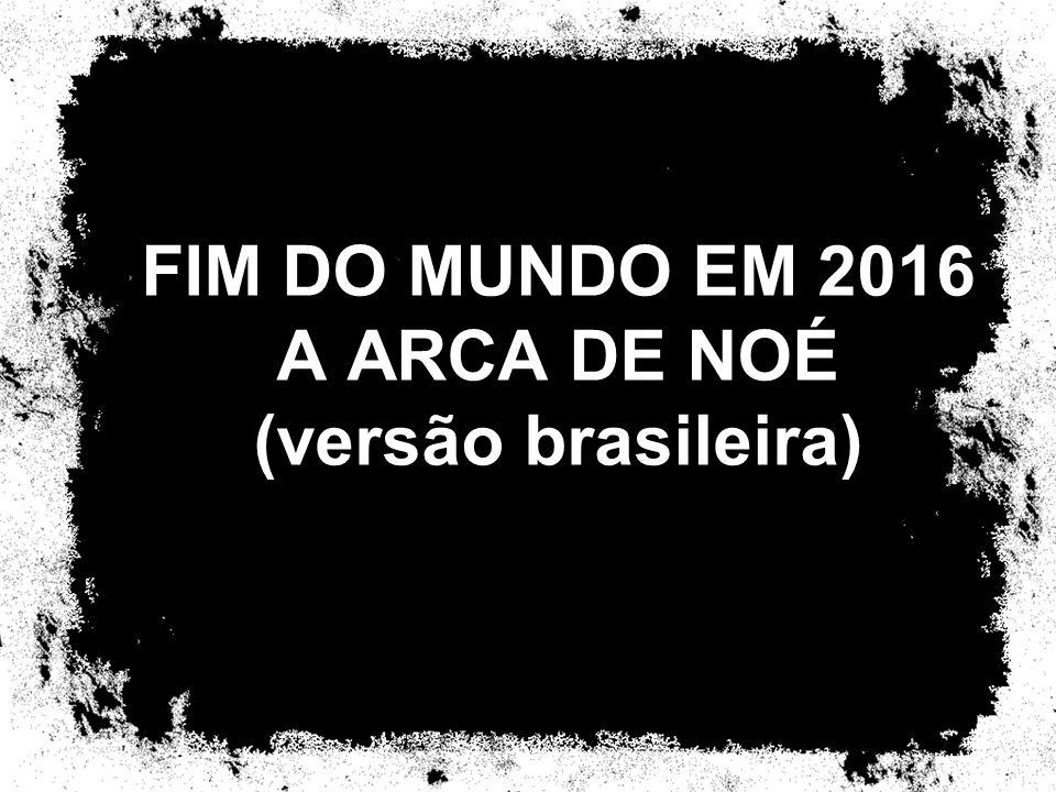 FIM DO MUNDO EM 2016 A ARCA DE NOÉ (versão brasileira)