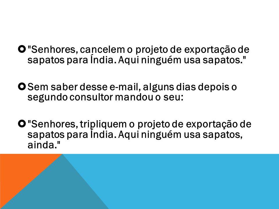 Era uma vez uma indústria de calçados aqui no Brasil que desenvolveu um projeto de exportação de sapatos para Índia.