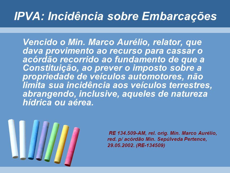 IPVA: Incidência sobre Embarcações Vencido o Min. Marco Aurélio, relator, que dava provimento ao recurso para cassar o acórdão recorrido ao fundamento