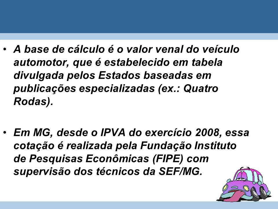 A base de cálculo é o valor venal do veículo automotor, que é estabelecido em tabela divulgada pelos Estados baseadas em publicações especializadas (e