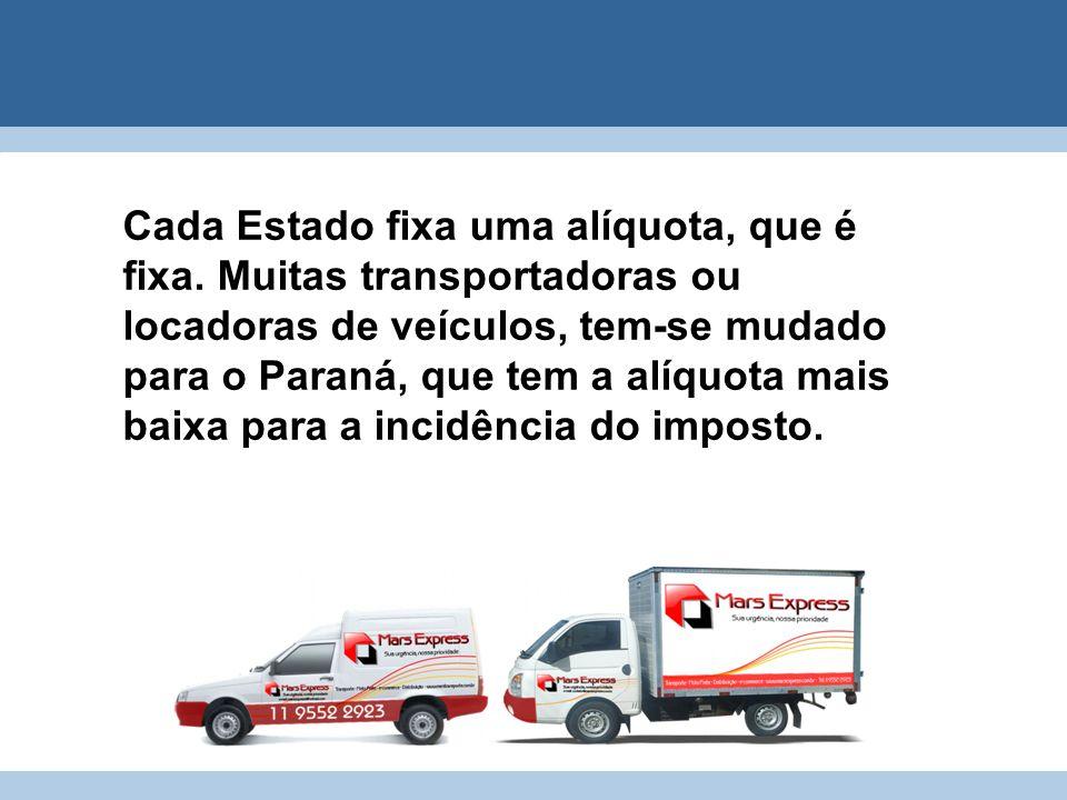 Cada Estado fixa uma alíquota, que é fixa. Muitas transportadoras ou locadoras de veículos, tem-se mudado para o Paraná, que tem a alíquota mais baixa