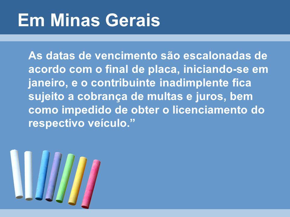 Em Minas Gerais As datas de vencimento são escalonadas de acordo com o final de placa, iniciando-se em janeiro, e o contribuinte inadimplente fica suj