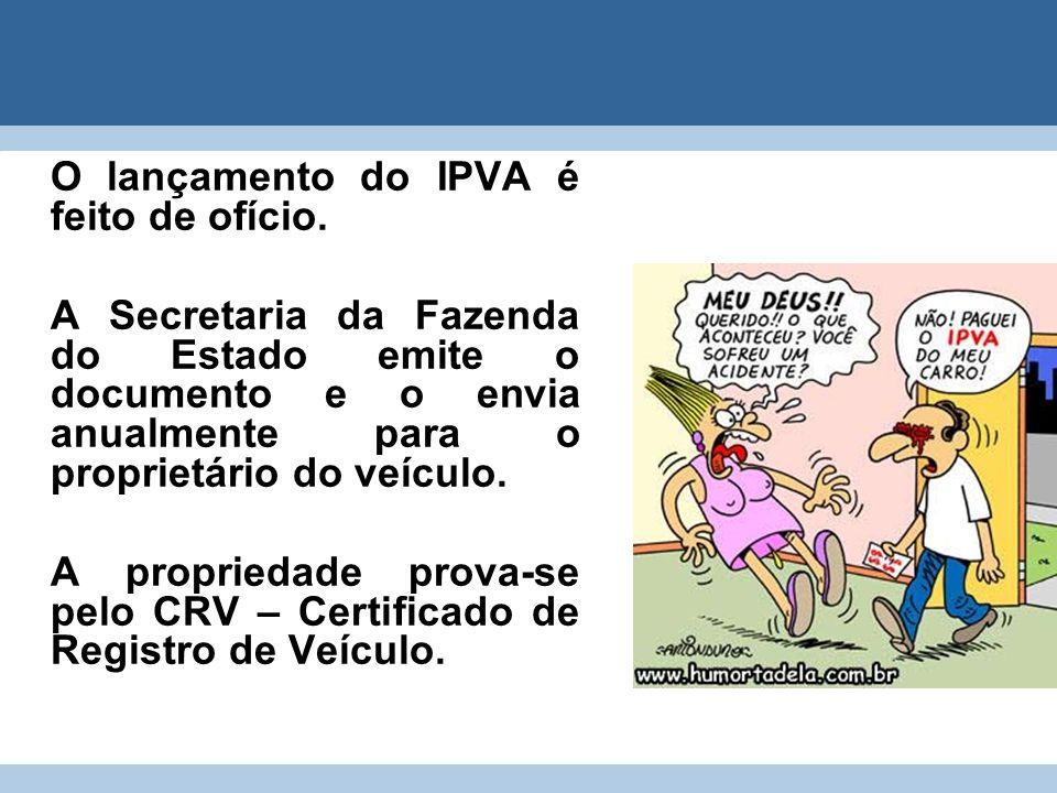 O lançamento do IPVA é feito de ofício. A Secretaria da Fazenda do Estado emite o documento e o envia anualmente para o proprietário do veículo. A pro