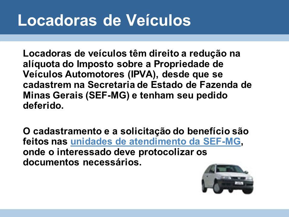 Locadoras de Veículos Locadoras de veículos têm direito a redução na alíquota do Imposto sobre a Propriedade de Veículos Automotores (IPVA), desde que