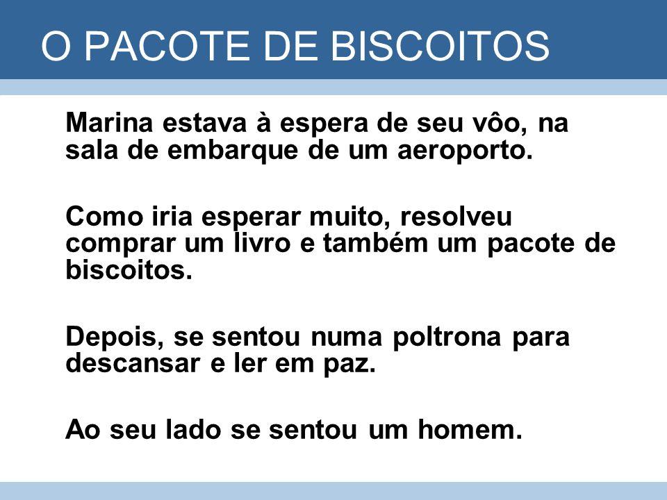 O PACOTE DE BISCOITOS Marina estava à espera de seu vôo, na sala de embarque de um aeroporto. Como iria esperar muito, resolveu comprar um livro e tam