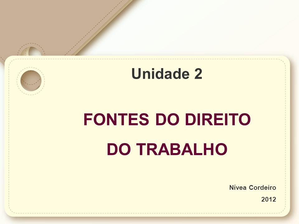 Unidade 2 FONTES DO DIREITO DO TRABALHO Nívea Cordeiro 2012