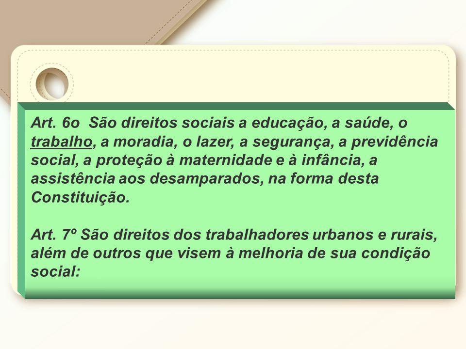Art. 6o São direitos sociais a educação, a saúde, o trabalho, a moradia, o lazer, a segurança, a previdência social, a proteção à maternidade e à infâ