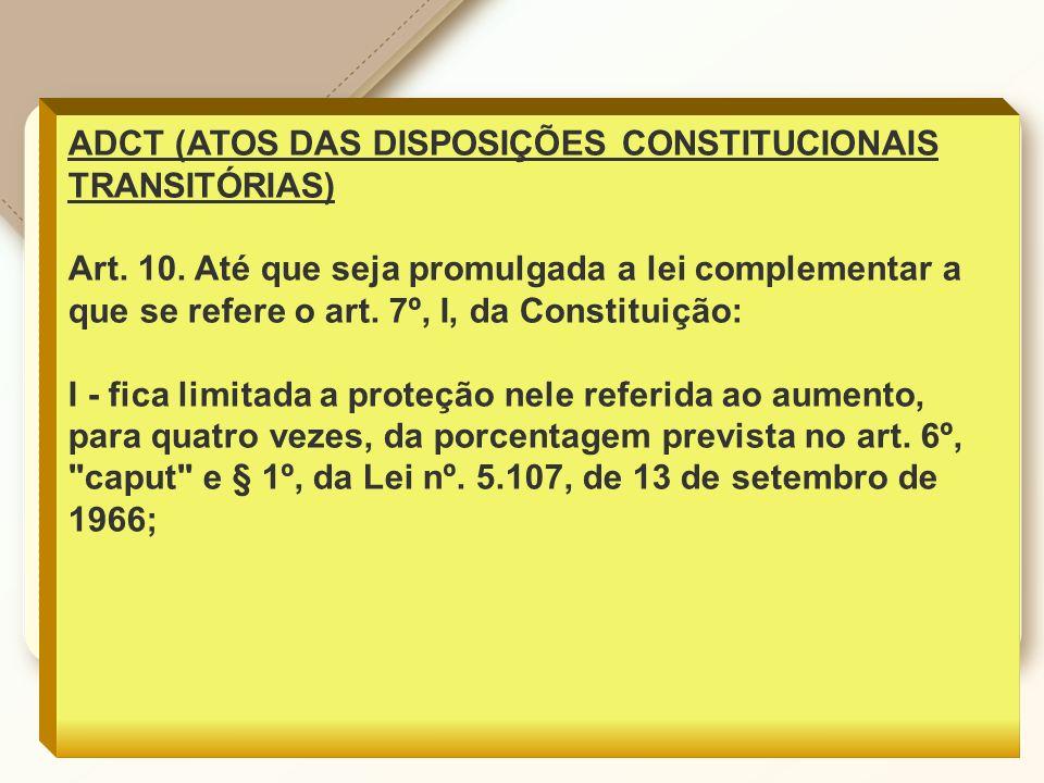 ADCT (ATOS DAS DISPOSIÇÕES CONSTITUCIONAIS TRANSITÓRIAS) Art.