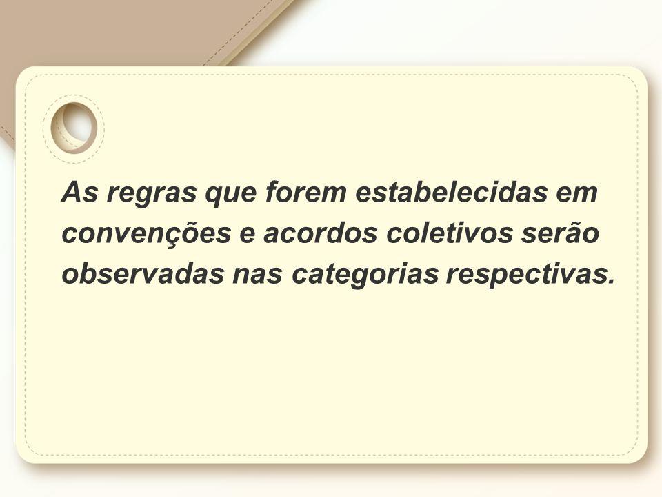 As regras que forem estabelecidas em convenções e acordos coletivos serão observadas nas categorias respectivas.