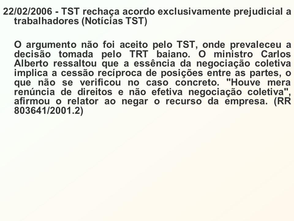 22/02/2006 - TST rechaça acordo exclusivamente prejudicial a trabalhadores (Notícias TST) O argumento não foi aceito pelo TST, onde prevaleceu a decisão tomada pelo TRT baiano.