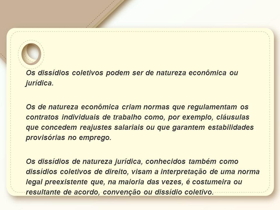 Os dissídios coletivos podem ser de natureza econômica ou jurídica.