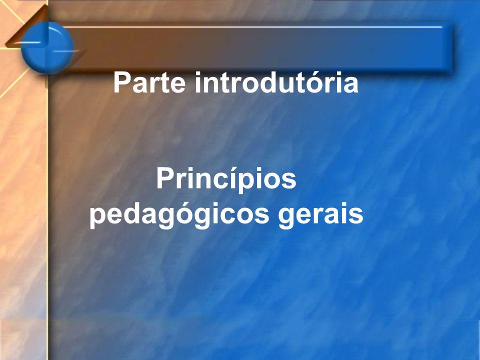 Parte introdutória Princípios pedagógicos gerais