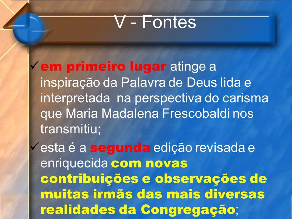 V - Fontes em primeiro lugar a tinge a inspiração da Palavra de Deus lida e interpretada na perspectiva do carisma que Maria Madalena Frescobaldi nos