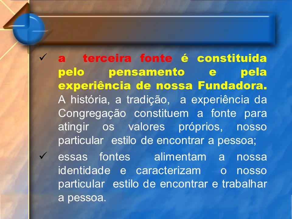 a terceira fonte é constituida pelo pensamento e pela experiência de nossa Fundadora. A história, a tradição, a experiência da Congregação constituem