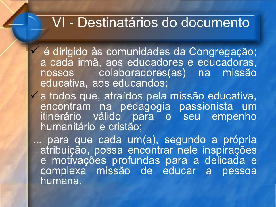 VI - Destinatários do documento é dirigido às comunidades da Congregação; a cada irmã, aos educadores e educadoras, nossos colaboradores(as) na missão