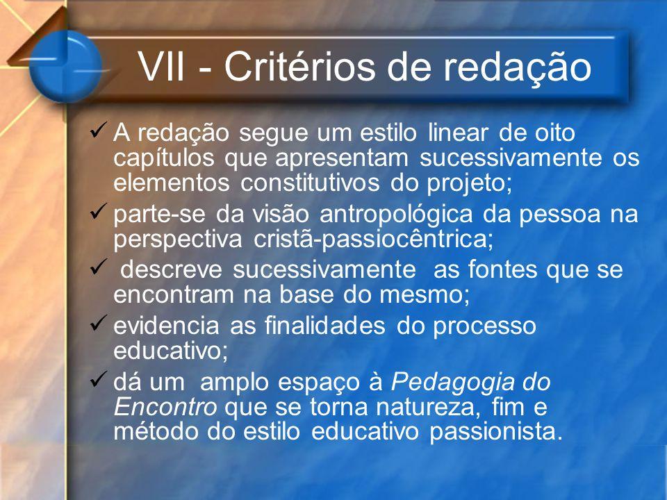 VII - Critérios de redação A redação segue um estilo linear de oito capítulos que apresentam sucessivamente os elementos constitutivos do projeto; par