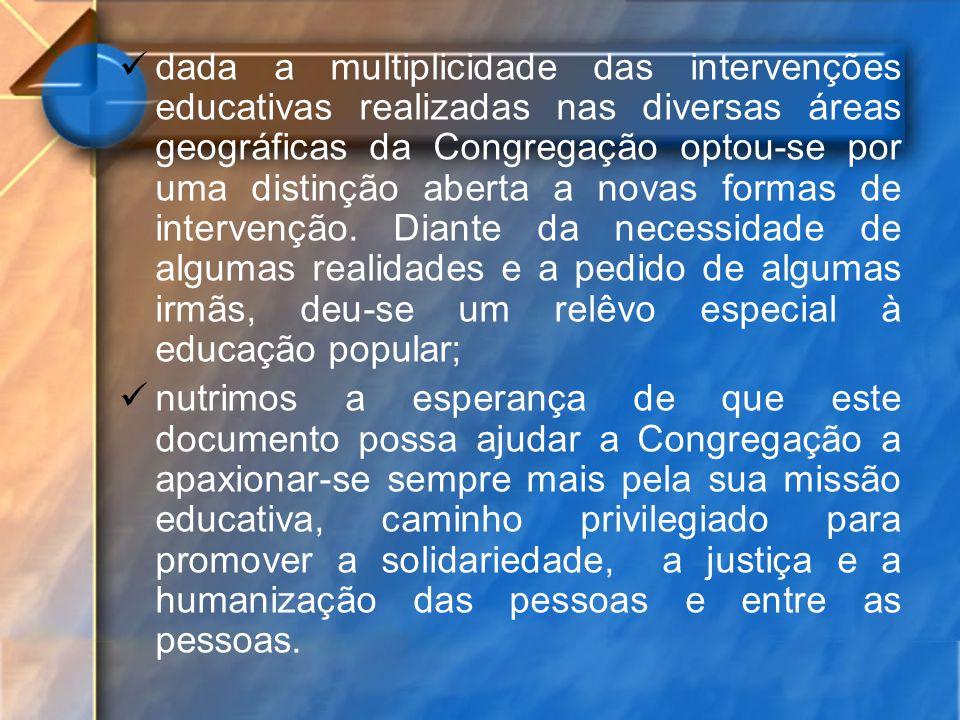 dada a multiplicidade das intervenções educativas realizadas nas diversas áreas geográficas da Congregação optou-se por uma distinção aberta a novas f