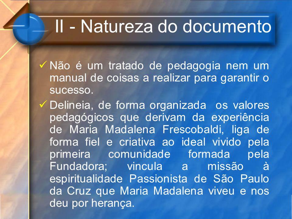 II - Natureza do documento Não é um tratado de pedagogia nem um manual de coisas a realizar para garantir o sucesso. Delineia, de forma organizada os
