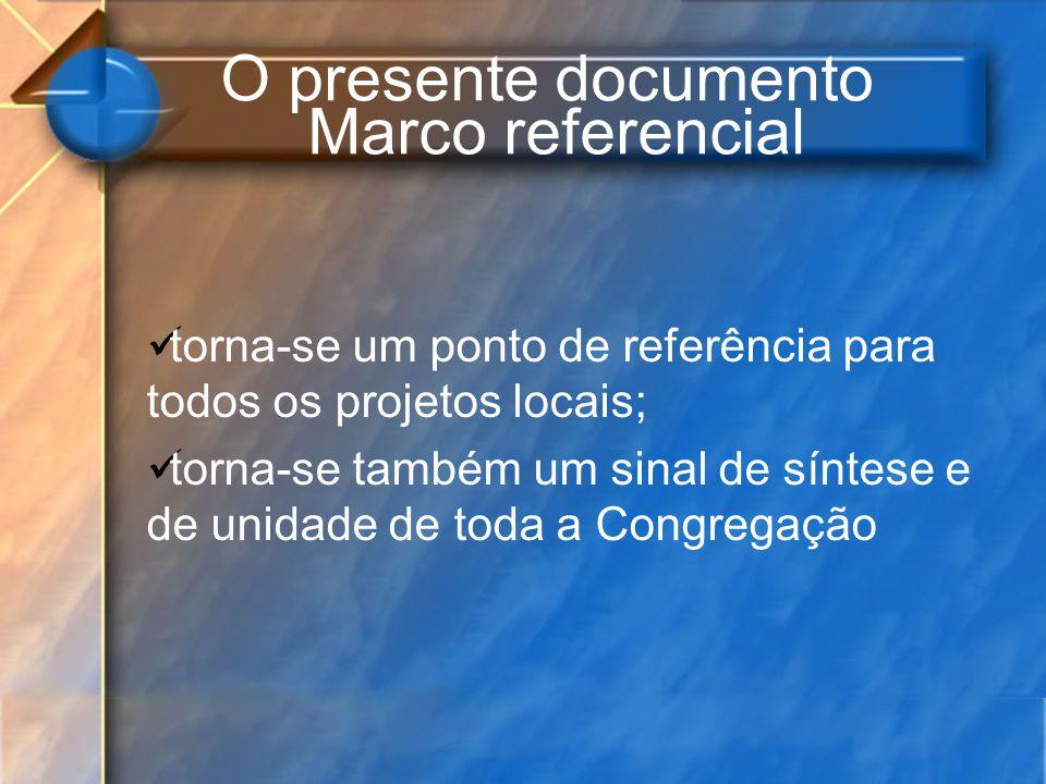 O presente documento Marco referencial torna-se um ponto de referência para todos os projetos locais; torna-se também um sinal de síntese e de unidade