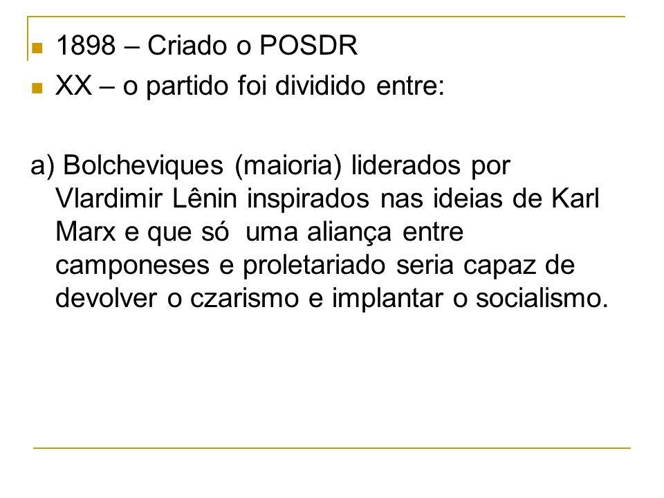 1898 – Criado o POSDR XX – o partido foi dividido entre: a) Bolcheviques (maioria) liderados por Vlardimir Lênin inspirados nas ideias de Karl Marx e