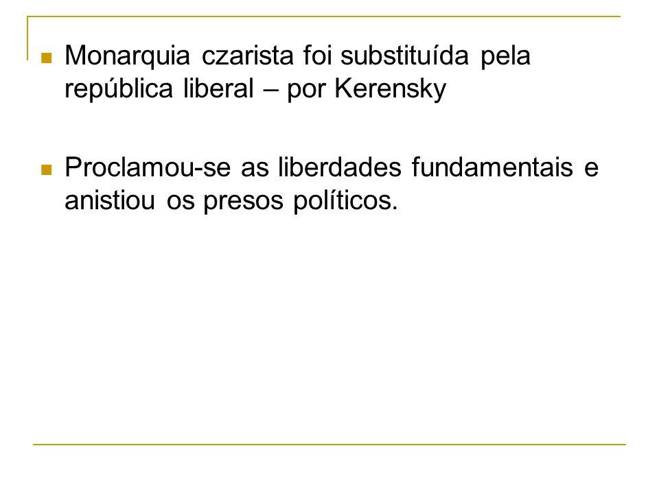 Monarquia czarista foi substituída pela república liberal – por Kerensky Proclamou-se as liberdades fundamentais e anistiou os presos políticos.