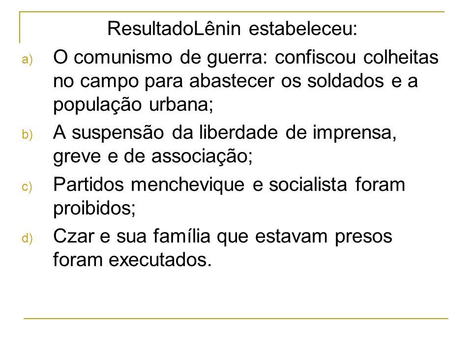 ResultadoLênin estabeleceu: a) O comunismo de guerra: confiscou colheitas no campo para abastecer os soldados e a população urbana; b) A suspensão da