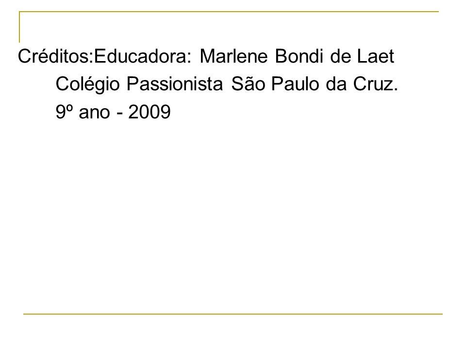 Créditos:Educadora: Marlene Bondi de Laet Colégio Passionista São Paulo da Cruz. 9º ano - 2009