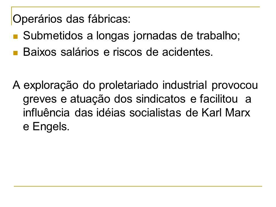 Operários das fábricas: Submetidos a longas jornadas de trabalho; Baixos salários e riscos de acidentes. A exploração do proletariado industrial provo