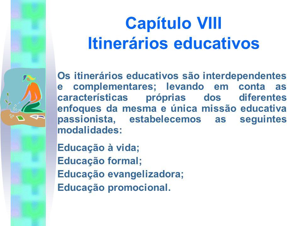 Capítulo VIII Itinerários educativos Os itinerários educativos são interdependentes e complementares; levando em conta as características próprias dos