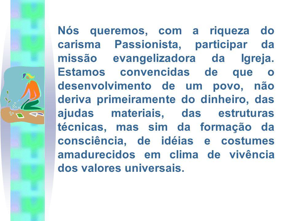 Nós queremos, com a riqueza do carisma Passionista, participar da missão evangelizadora da Igreja. Estamos convencidas de que o desenvolvimento de um