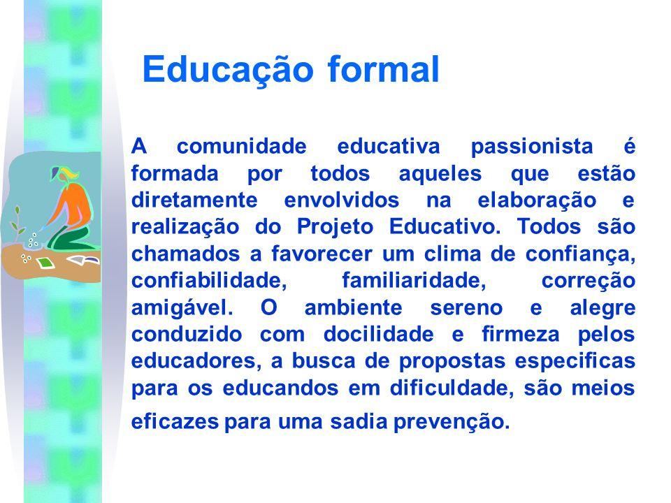 Educação formal A comunidade educativa passionista é formada por todos aqueles que estão diretamente envolvidos na elaboração e realização do Projeto Educativo.