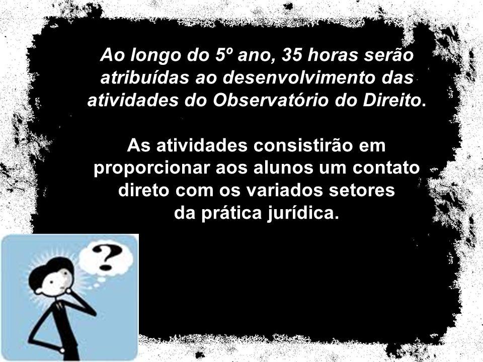 Ao longo do 5º ano, 35 horas serão atribuídas ao desenvolvimento das atividades do Observatório do Direito.