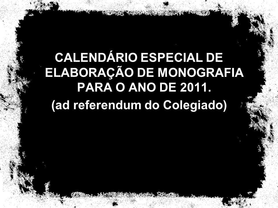 CALENDÁRIO ESPECIAL DE ELABORAÇÃO DE MONOGRAFIA PARA O ANO DE 2011. (ad referendum do Colegiado)