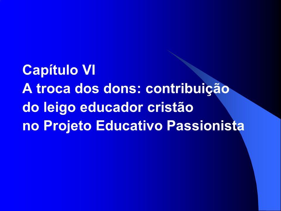 Capítulo VI A troca dos dons: contribuição do leigo educador cristão no Projeto Educativo Passionista