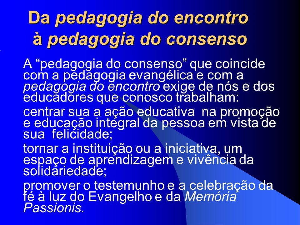 Da pedagogia do encontro à pedagogia do consenso A pedagogia do consenso que coincide com a pedagogia evangélica e com a pedagogia do encontro exige d