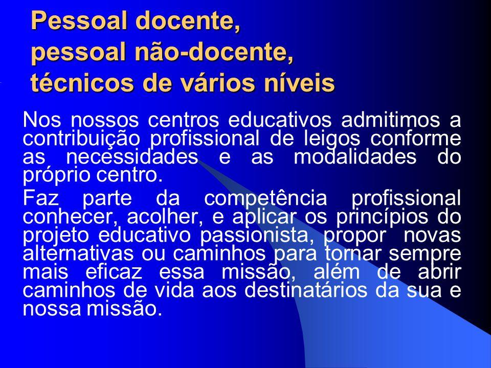 Pessoal docente, pessoal não-docente, técnicos de vários níveis Nos nossos centros educativos admitimos a contribuição profissional de leigos conforme