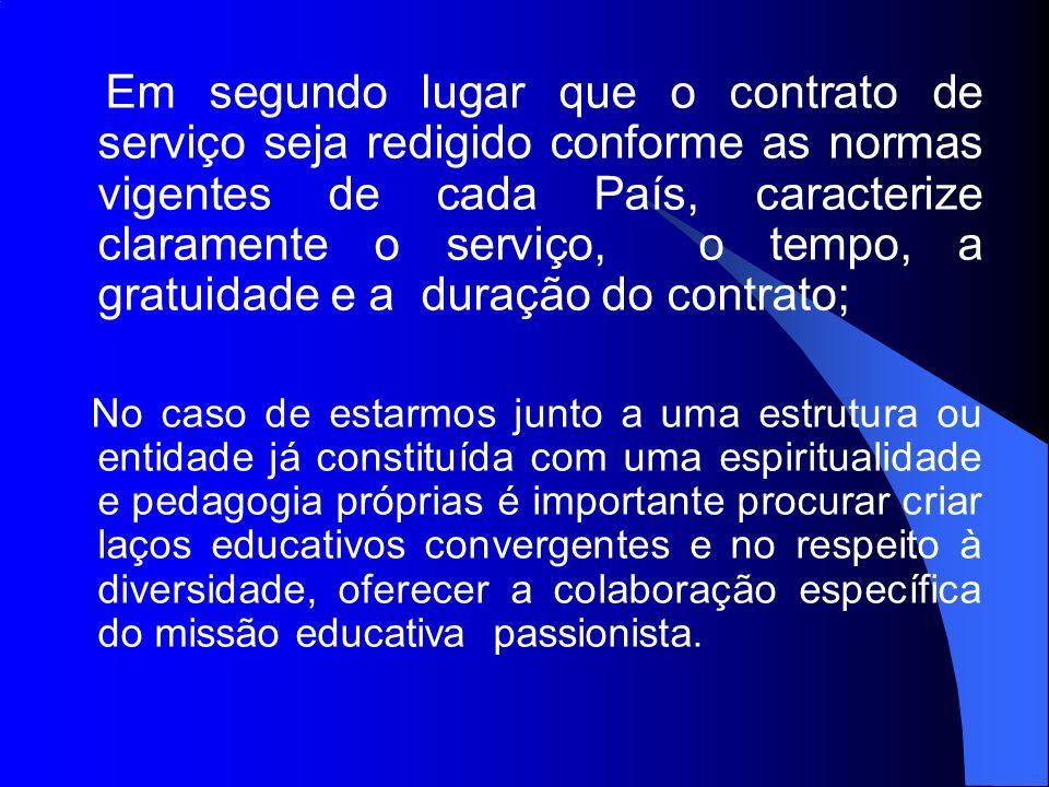 Em segundo lugar que o contrato de serviço seja redigido conforme as normas vigentes de cada País, caracterize claramente o serviço, o tempo, a gratui