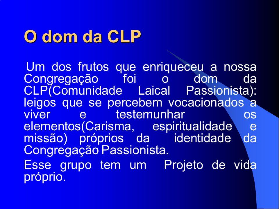 O dom da CLP Um dos frutos que enriqueceu a nossa Congregação foi o dom da CLP(Comunidade Laical Passionista): leigos que se percebem vocacionados a v