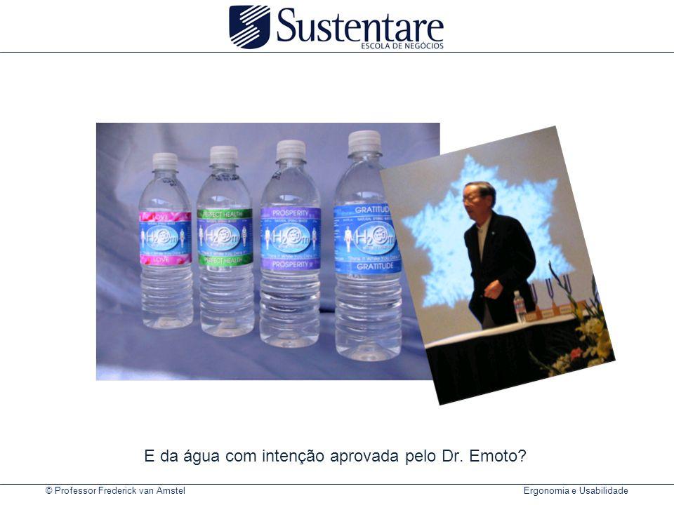 © Professor Frederick van Amstel Ergonomia e Usabilidade E da água com intenção aprovada pelo Dr. Emoto?