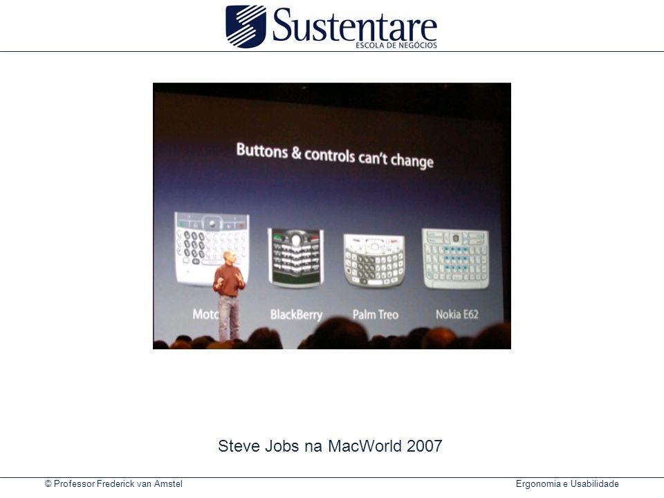 © Professor Frederick van Amstel Ergonomia e Usabilidade Steve Jobs na MacWorld 2007