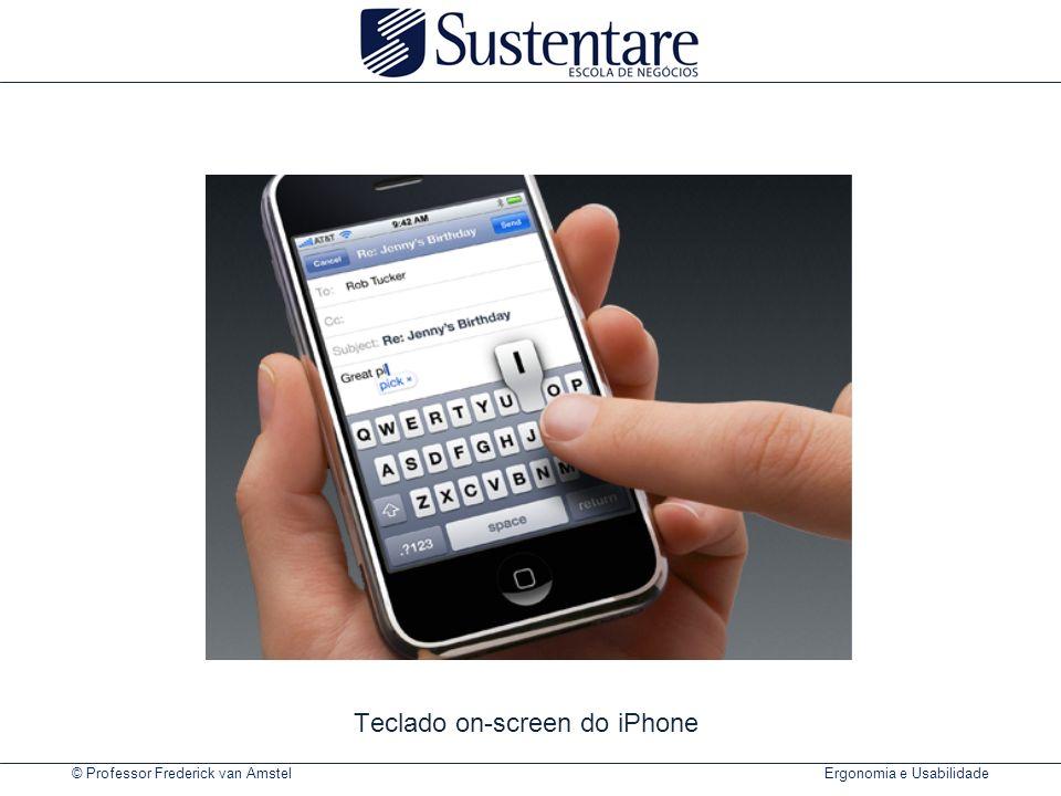 © Professor Frederick van Amstel Ergonomia e Usabilidade Teclado on-screen do iPhone