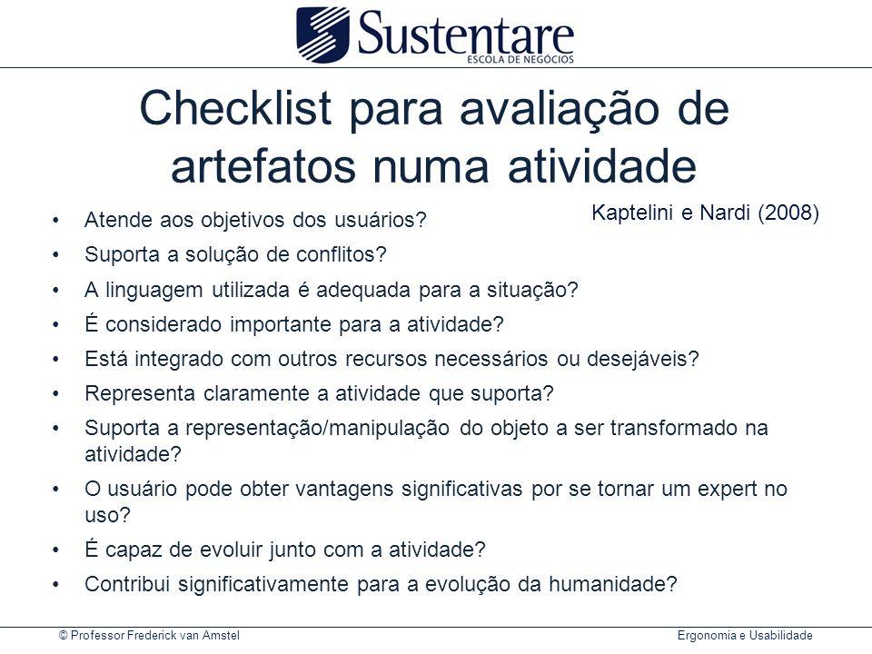 © Professor Frederick van Amstel Ergonomia e Usabilidade Checklist para avaliação de artefatos numa atividade Atende aos objetivos dos usuários? Supor