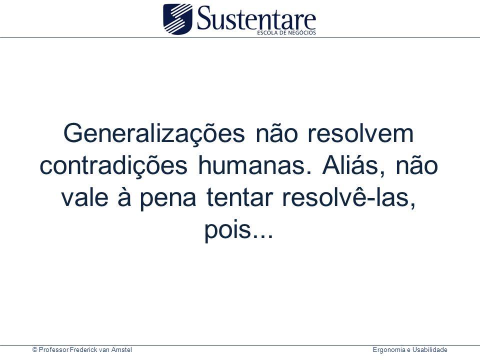 © Professor Frederick van Amstel Ergonomia e Usabilidade Generalizações não resolvem contradições humanas.
