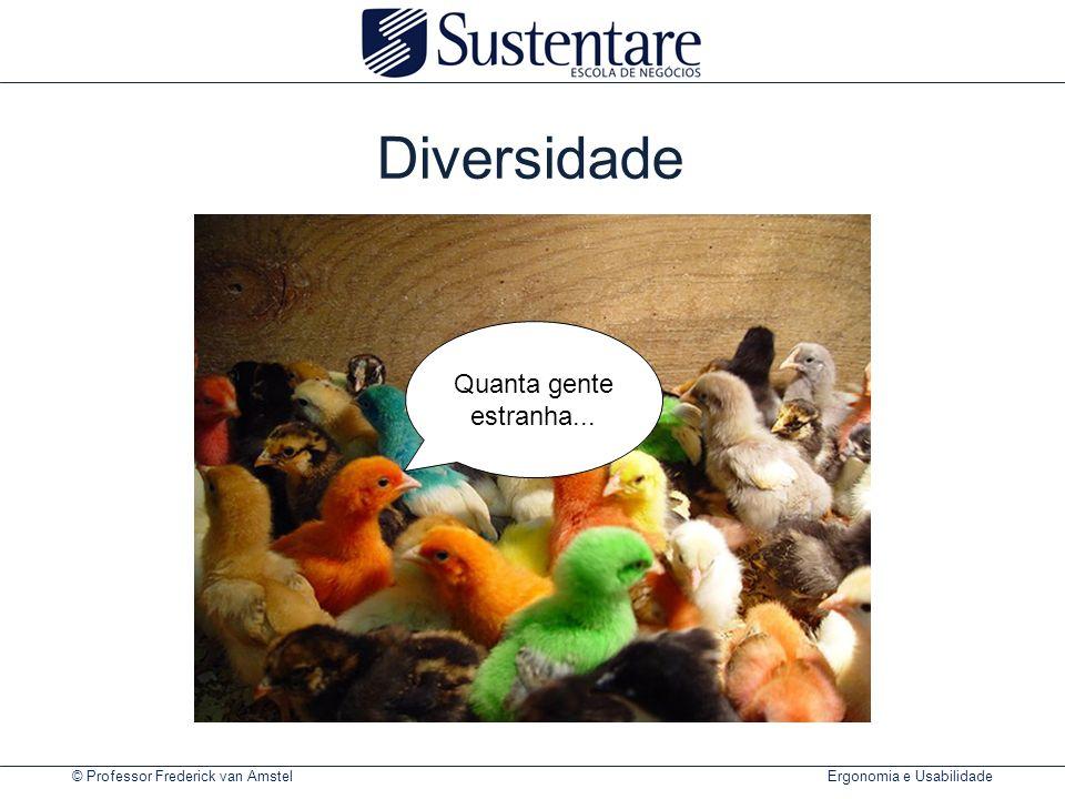 © Professor Frederick van Amstel Ergonomia e Usabilidade Diversidade Quanta gente estranha...